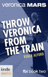 Veronica Mars: Throw Veronica from the Train